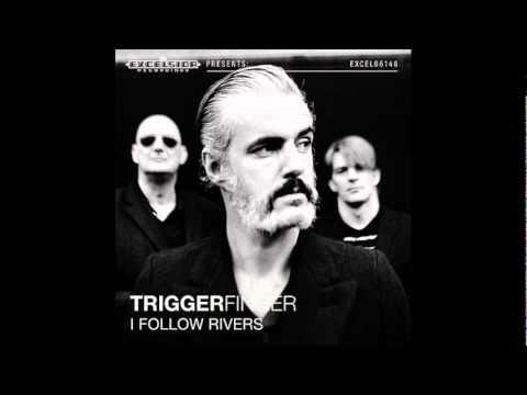 i follow rivers - Triggerfinger