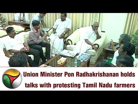 Union Minister Pon Radhakrishanan holds talks with protesting Tamil Nadu farmers
