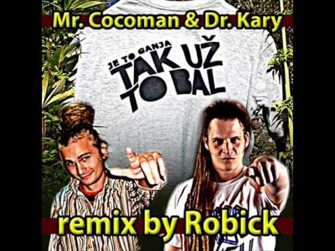 Mr. Cocoman & Dr. Kary - Tak uz t bal - remix by ROBICK