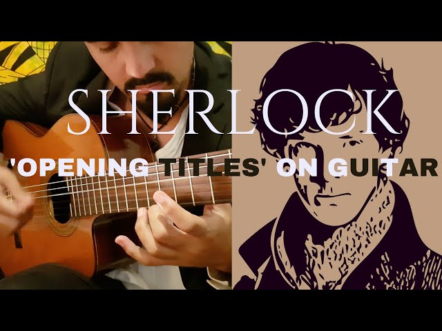 Sherlock 'Opening Titles' on Classical Guitar (David Arnold) by Luciano Renan