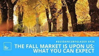 The Fall Market Is Upon Us: What You Can Expect In Fall 2018