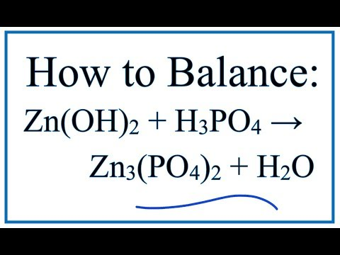 How To Balance Zn(OH)2 + H3PO4 = Zn3(PO4)2 + H2O (Zinc Hydroxide + Phosphoric Acid)