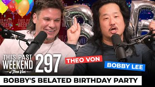 Bobby's Belated Birthday Party - Bobby Lee 4 | This Past Weekend w/ Theo Von #297