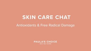 Skin Care Chat With Bryan: Antioxidants and Free Radical Damage