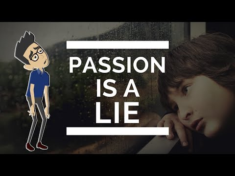 WHY FOLLOWING YOUR PASSION WILL RUIN YOUR LIFE