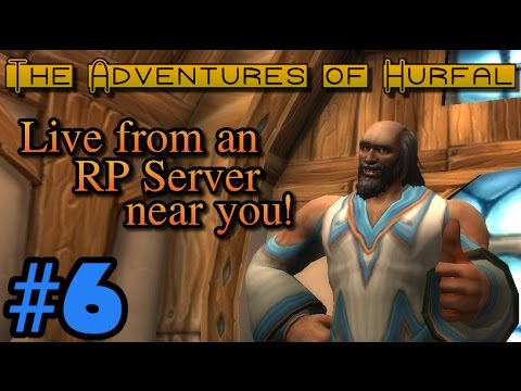 6 The Adventures of Hurfal - A WoW RP Server Experience