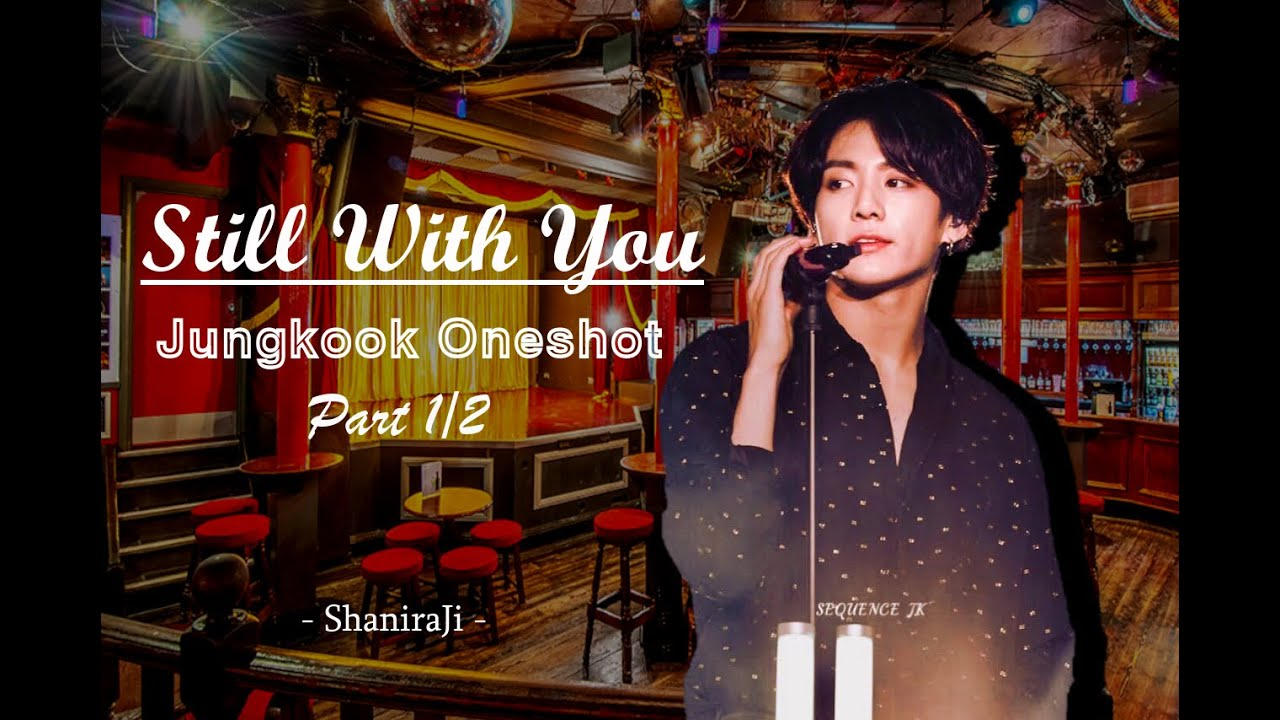 Jungkook Oneshot || Still with you - Part 1/2