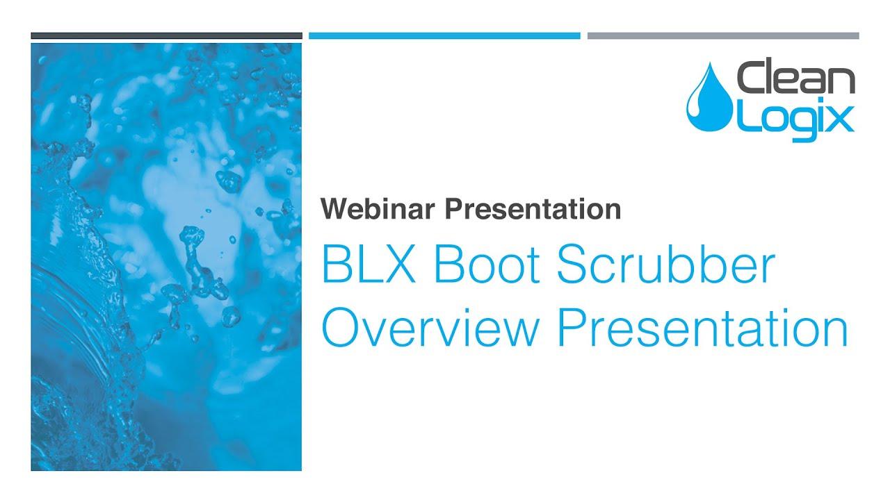 Webinar Series: BLX Boot Scrubber Overview Presentation