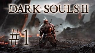Dark Souls 2 Gameplay #1 - Let
