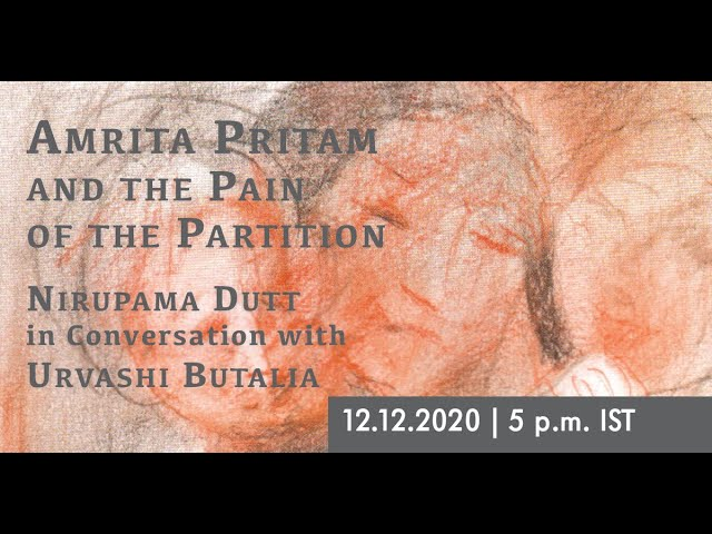 Amrita Pritam and the Pain of the Partition: Nirupama Dutt & Urvashi Butalia in conversation