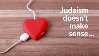 When Judaism doesn't make sense