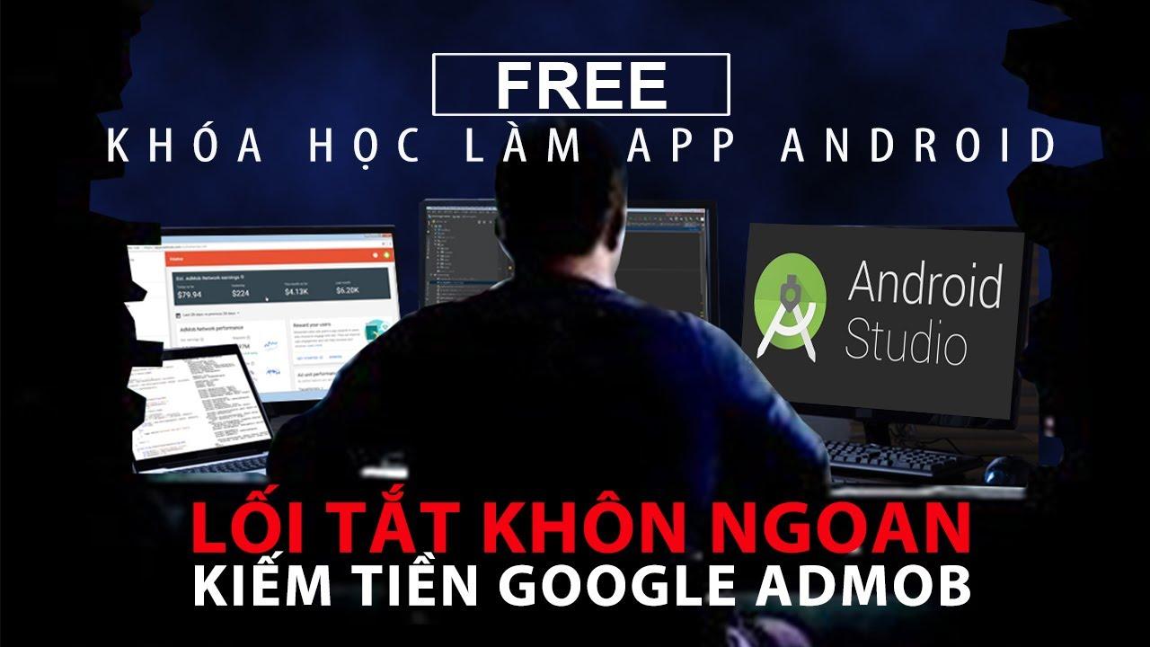 khóa học làm app Android kiếm tiền google admob 2020