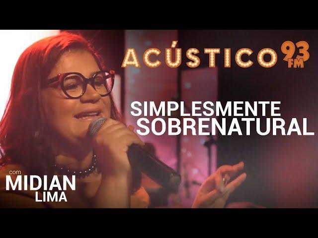 Midian Lima - SIMPLESMENTE SOBRENATURAL - Acústico 93 - AO VIVO - 2019
