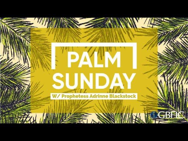 Palm Sunday | Prophetess Adrinne Blackstock