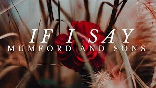 Mumford and Sons - If I Say (Lyrics)