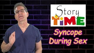 Syncope During Sex - Story Time Ep. 08