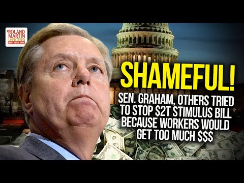 SHAMEFUL: Sen. Graham, Others Tried To Stop $2T Stimulus Bill Because Workers Would Get Too Much $$$