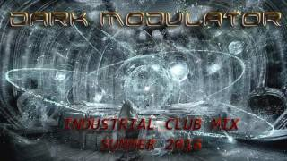 INDUSTRIAL CLUB MIX SUMMER 2016 From DJ DARK MODULATOR
