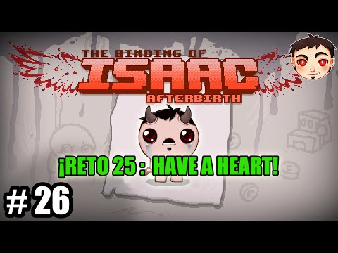 BINDING OF ISAAC: AFTERBIRTH #26 - ¡RETO 25: Have a heart!