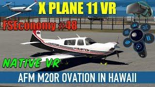 X Plane 11 Native VR FSEconomy #48 AFM M20R Ovation III In Hawaii Oculus Rift