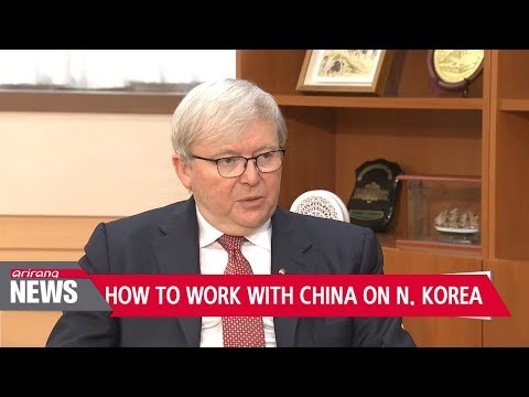 """Kevin Rudd """"Put yourself in China's shoes before dealing with China... Deal with N. Korea ..."""