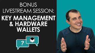 Bonus Livestream Session - Key Management and Hardware Wallets