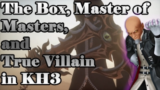 SECRET OF THE BOX DISCOVERED!! - Kingdom Hearts True Villain Theory