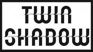 Twin Shadow- Shooting Holes + Lyrics