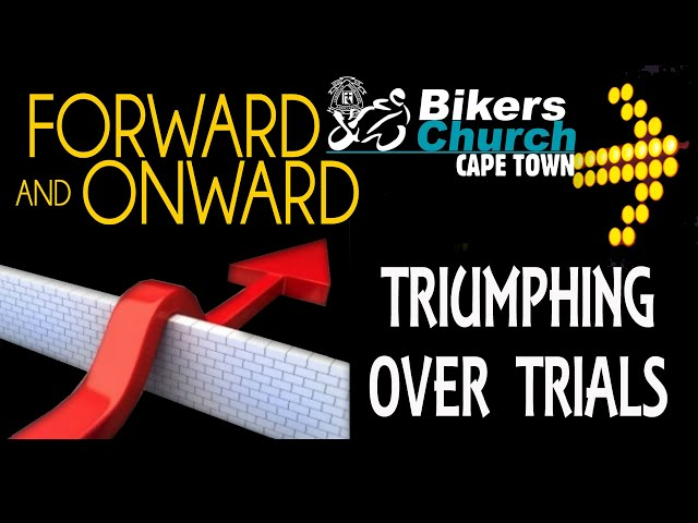 Forward and Onward - Triumphing over trials – Pastor George Lehman