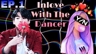 [Bts Jungkook ff] Inlove with the dancer.ep1