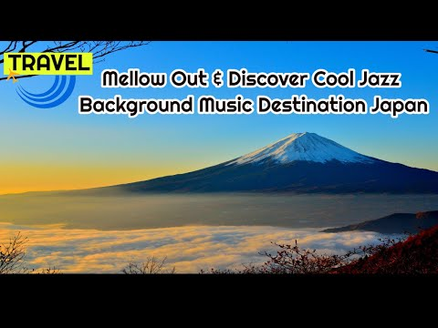Mellow Out & Discover Cool Jazz Background Music Destination Japan