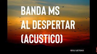 Al Despertar - Banda MS (Acustico) (Letra) (Lyrics)