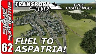 Transport Fever EPEC Challenge Ep 62 - Fuel To Aspatria!