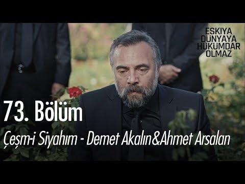 Çeşm-i Siyahım - Demet Akalın & Ahmet Aslan - Eşkıya Dünyaya Hükümdar Olmaz 73. Bölüm