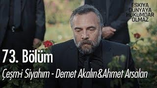 Çeşm-i Siyahım - Demet Akalın  Ahmet Aslan - Eşkıya Dünyaya Hükümdar Olmaz 73. Bölüm