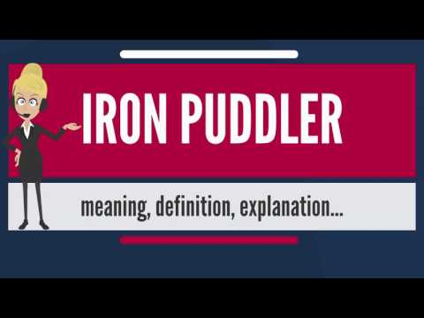 What is IRON PUDDLER? What dos IRON PUDDLER mean? IRON PUDDLER meaning, definition & explanation