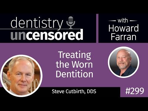 299 Treating the Worn Dentition with Steve Cutbirth : Dentistry Uncensored with Howard Farran