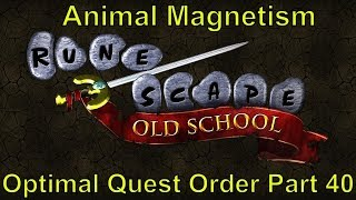 Animal Magnetism - Part 40 - OSRS Optimal Quest Order