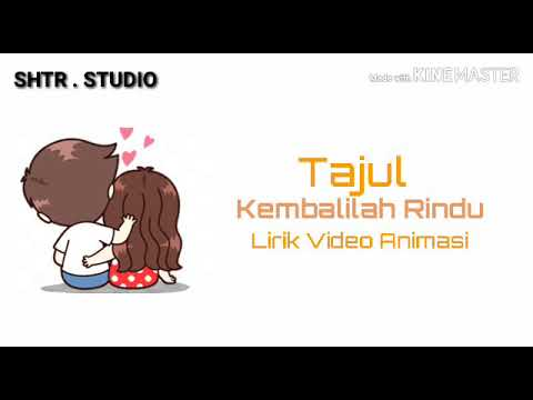 Kembalilah Rindu Tajul (Lirik Video Animasi)