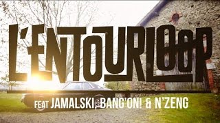 L'ENTOURLOOP  Ft. Jamalski, Bang On ! & N'Zeng - Back in Town