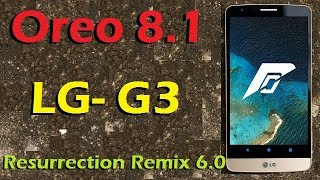 Stable Oreo 8.1 For LG G3 (Resurrection Remix v6.0) Official Update and Review