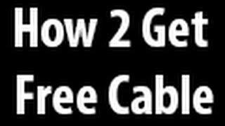 How to get free cable television. (Real Methods, Strictly Informational)