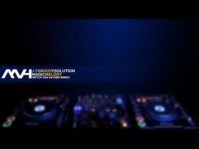  Groove Solution - Magic Melody (Mitch van Hayden Remix)