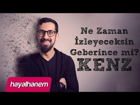 Ne Zaman İzleyeceksin Geberince mi? - KENZ - Mehmet Yıldız