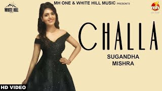 Challa (Full Video)  Sugandha Mishra  | New Punjabi Song 2018 | White Hill Music