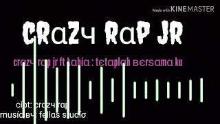 Crazy rap ft kahia(tetaplah bersamaku)
