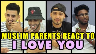 MUSLIM PARENTS REACT TO I LOVE YOU