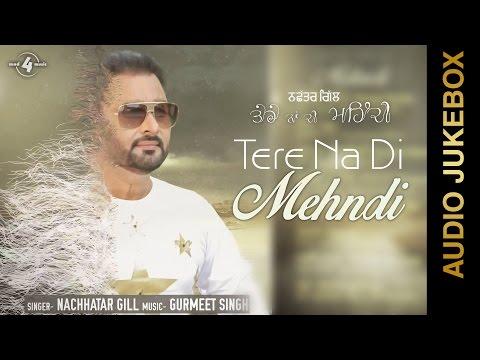 New Punjabi Songs 2015 || TERE NA DI MEHNDI || NACHHATAR GILL || FULL ALBUM  || Punjabi Songs 2015