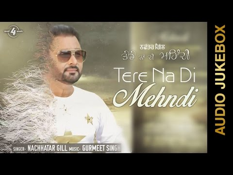 New Punjabi Songs 2015 || TERE NA DI MEHNDI || NACHHATAR GILL || FULL ALBUM  || Punjabi Songs 2015