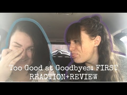 TOO GOOD AT GOODBYES: REVIEW + REACTION